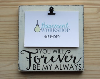 You Will Forever Be My Always Wood Photo Block - Picture Frame - Photo Display - Photo block