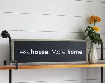 Less House More Home Wood Sign, Housewarming Gift, Farmhouse Decor
