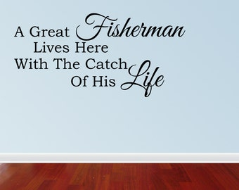Wall Decal Quote Great Fisherman Lives Here With Catch Of Life Sign Unique Man Gift Funny Funny Quote Sign Decal (JR1084)