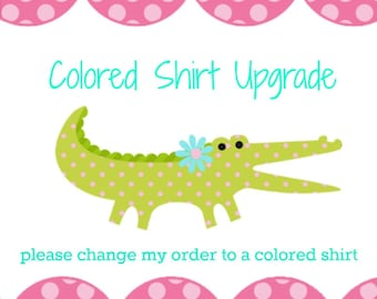 Color Shirt Upgrade-make mine a colored shirt- change from white to colored shirt
