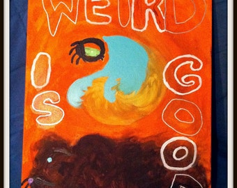 Weird is Good Too