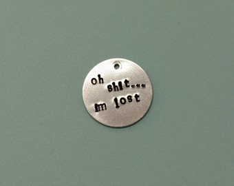 Custom Hand Stamped Pet ID Tag: Personalized, Oh Sh*t...I'm Lost