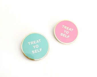 Treat Yo Self //Enamel Pin