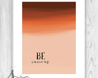 """Be Curious Typography Art Print, Inspirational Words, """"Be"""" Wall Art Decor, Be curious Quote, Inspirational Quote, Abstract Art"""