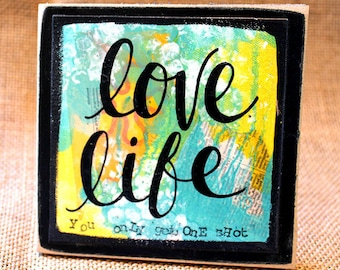 LOVE LIFE, Wood Mounted Art Print, Mixed Media, Inspirational Quotes, Home Decor, Desk Art, Encouragement Gift
