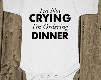 I'M Not Crying I'M Ordering Dinner - Joke - Baby One Piece Cotton Bodysuit