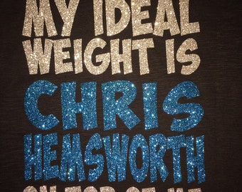 My Ideal Weight is Chris Hemsworth Ladies Bling Shirt