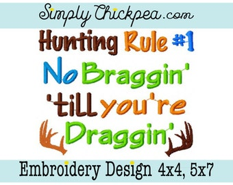 Embroidery Design - Hunting Rule Number 1 No Braggin Till You're Draggin - Perfect Size for Shirts - For 4x4 and 5x7 Hoops