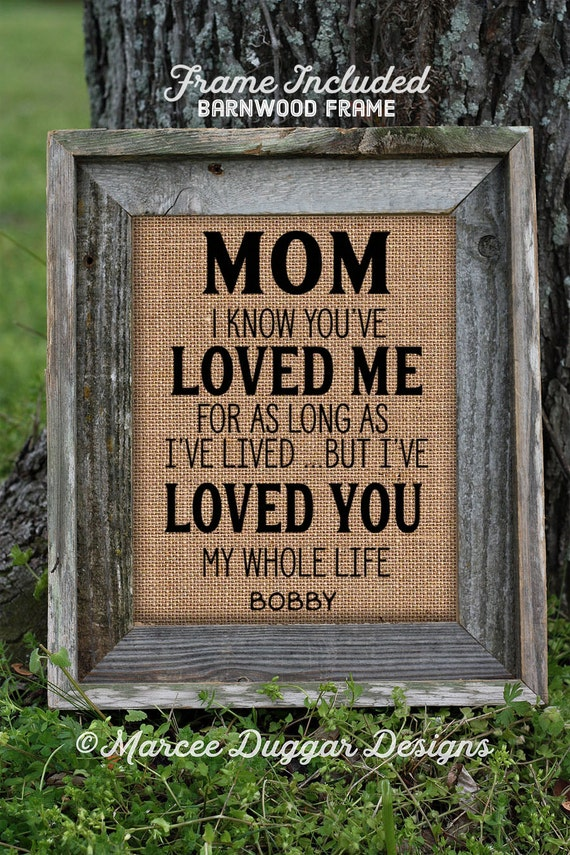 Framed Gift For Mom | mothers Day Gift | Burlap Print | Personalized Gift mom | Gift for Children| Loved You My Whole life | #0231