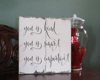 """You Is Kind You Is Smart You Is Important~Quote from """"The Help""""~Rustic wood sign ~Custom sizes and colors available"""