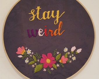 Stay Weird Embroidery hoop art
