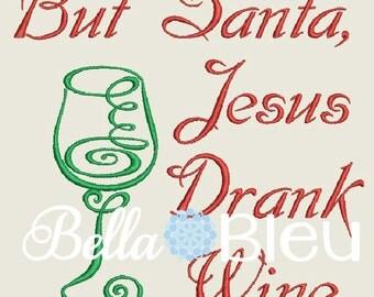 Funny Wine Embroidery Design, Christmas Wine Embroidery Design, But Santa Jesus Drank Wine Machine Embroidery Design