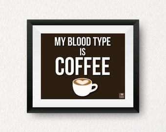 "8x10 Print ""My blood type is coffee"", coffee, coffee quotes, prints, posters"