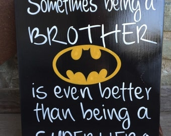 Hand painted Brother Batman Sign - Sometimes being a brother is even better than being a superhero