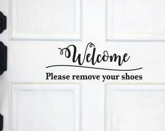 Welcome Please remove your shoes - Premium Outdoor Glossy Vinyl Decal, Black or White script cursive font