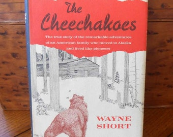 The Cheechakoes A True Life Story Of Alaskan Pioneers 1st Edition 1962 By Wayne Short