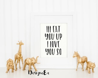 Quote Print - I'll eat you up I love you so