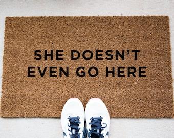 She Doesn't Even Go Here Doormat - Funny Doormat - Welcome Mat - Funny Rug - Reminder Rug - Sassy Doormat - Sassy Doormat - Unique Doormat