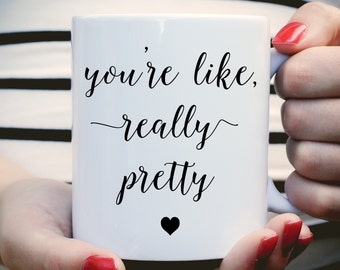 You're Like Really Pretty Mug, Mean Girls Mug, Graduation Gift, Plastics Mug, You Go Glen CoCo, Best Friend Gift, Birthday Gift, Tea Mug