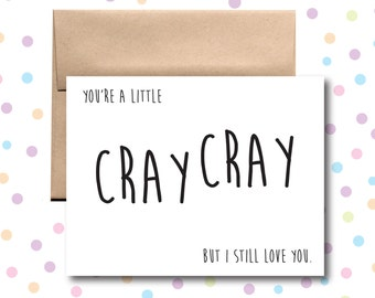 You're a Little Cray Cray But I Still Love You Card Greeting Card boyfriend girlfriend Love Card Husband Card Wife Card I love You Card