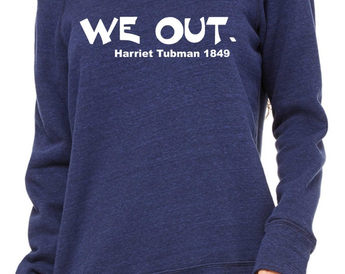 We Out Harriet Tubman Sweatshirt - Blue and White Writing-  Black Rights Shirt , black history, urban clothing, loose oversized sweatshirt.
