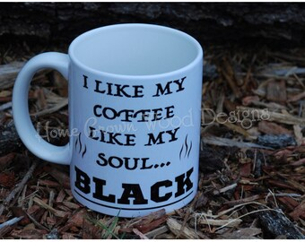 I like my coffee Black like my Soul