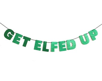 GET ELFED UP Glitter Banner Wall Hanging - Christmas Decorations - Christmas Party Decor - Customizable Christmas Banner
