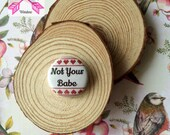 Not your babe pin badge Not your babe badge Not your babe 25mm badge Slogan badge Not your babe Funny badge