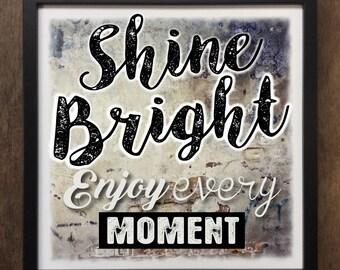 Shine Bright - Enjoy Every Moment!- Framed Art Print ART595