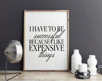 Fashion poster print, Fashion quotes, I have to be successful because I like expensive things