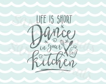 Kitchen is for Dancing SVG. Cricut Explore and more. Cut or Printable. Life is short Dance in your kitchen quote Kitchen art SVG