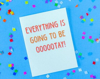 SALE!! Everything Is Going to be Otay Card, Sympathy