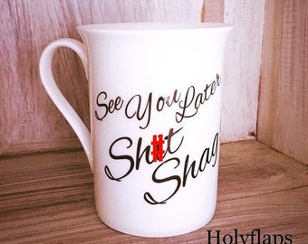 Bone China 'See You Later Sh*t Shag!' Printed Mug