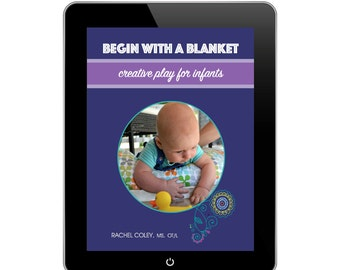 eBook - Begin With A Blanket: Creative Play For Infants - baby activity book, creative baby play, sensory play, educational play, tummy time