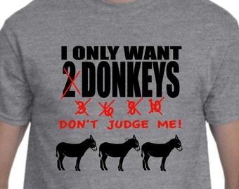 I Only Want Donkeys - T Shirt