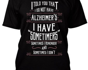 Humor Funny, I Do Not Have Alzheimers Womens T-Shirt