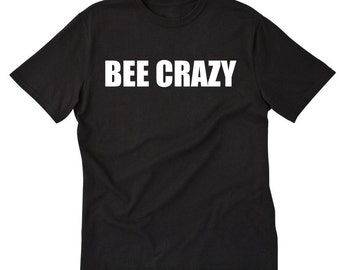 Bee Crazy T-shirt Funny Beekeeper Bees Crazy Bee Lady Apiarists Gift Tee Shirt
