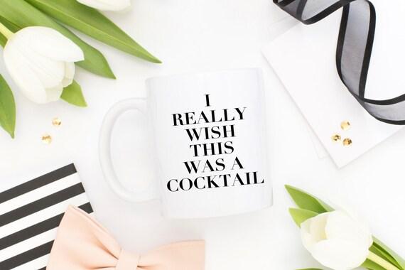 I Really Wish This Was A Cocktail | Funny Mug | Message Mugs | 11 oz.