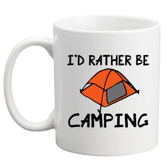 I'd Rather Be Camping  Message Mugs   11 oz.