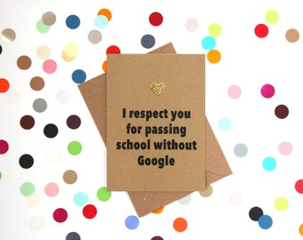 Funny Father's Day Card: I respect you for passing school without Google