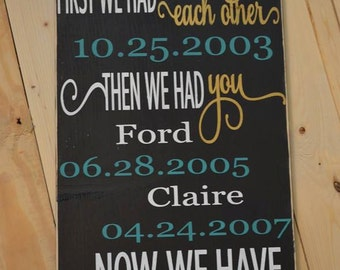 First We Had Each Other Sign - First We Had Each Other Then We Had You - Family Dates Sign - Anniversary Gift - Custom
