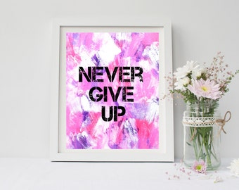 Never give up quote printable, art print poster for office, dorm room, apartment, or home decor