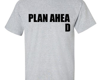 Plan Ahead T-Shirt // Fathers Day Gift // Funny Tee // Man Gift // - Black Vinyl