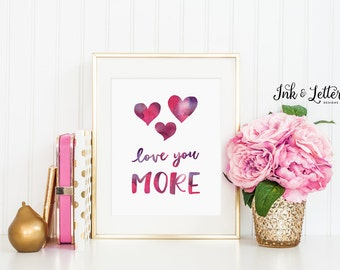 Love You More Print -  Love You More Sign - Pink and Purple - Girls Room Decor - Inspirational Quote - Instant Download - Digital - 8x10