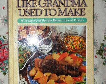 Like Grandma Used to Make- Treasury of Fondly Remembered Dishes