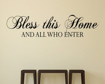 Bless This Home and All Who Enter- Vinyl Wall Decal Quote