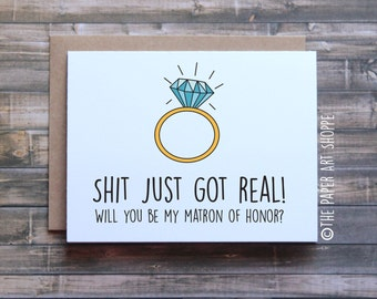 Funny engagement card, shit just got real, will you be my matron of honor, card for matron of honor, wedding card, engagement ring