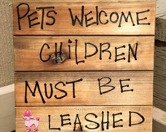 Pets Welcome Wood Sign, Pets welcome children must be leashed, hand painted signs, hand made signs, wood sign