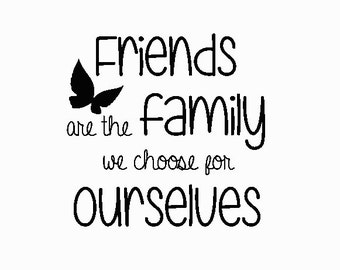 Friends are the Family we Choose for Ourselves Embroidery Design Instant Download
