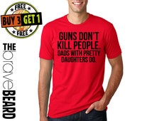 Gun's Don't Kill People Dad's with pretty daughters do // Gift for Dad, Daddy Shirt, Best Dad Ever, Father's Day Shirt // Best Father Shirt